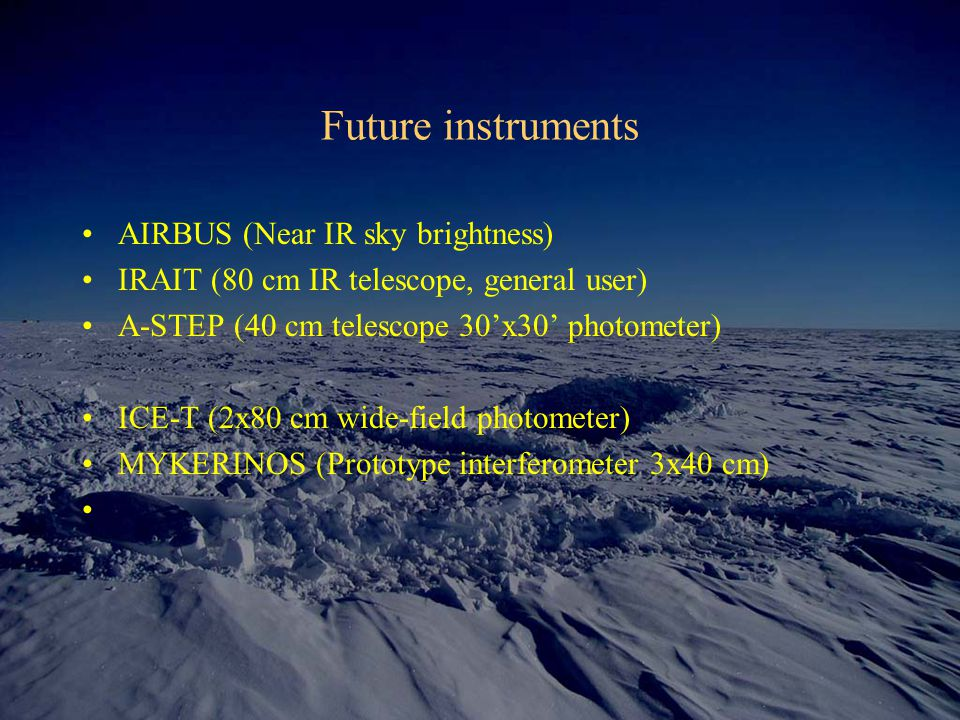 Future instruments AIRBUS (Near IR sky brightness) IRAIT (80 cm IR telescope, general user) A-STEP (40 cm telescope 30'x30' photometer) ICE-T (2x80 cm