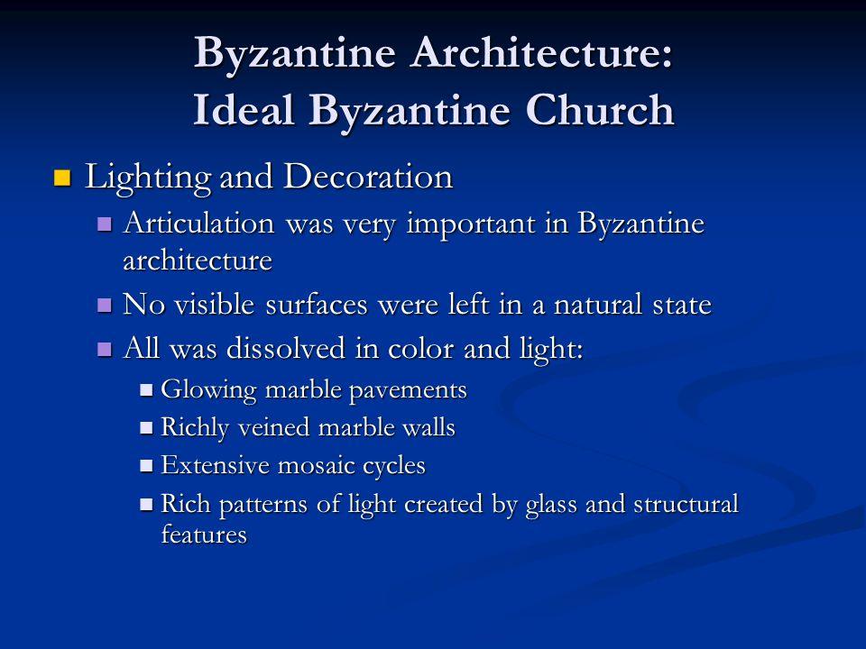 Byzantine Architecture: Ideal Byzantine Church Lighting and Decoration Lighting and Decoration Articulation was very important in Byzantine architectu