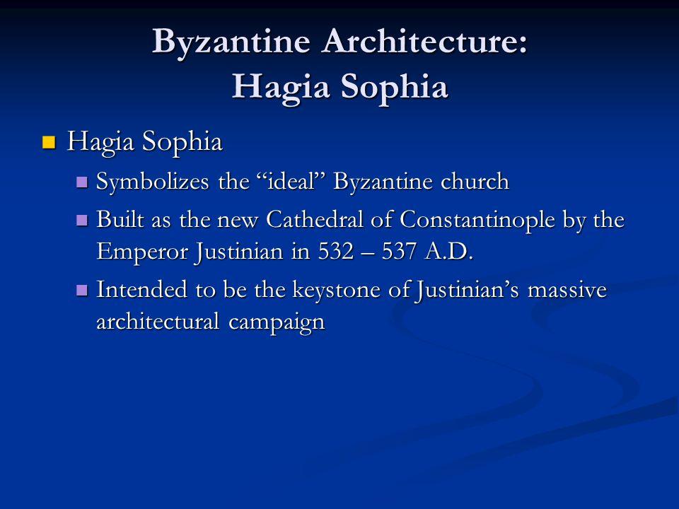 """Byzantine Architecture: Hagia Sophia Hagia Sophia Hagia Sophia Symbolizes the """"ideal"""" Byzantine church Symbolizes the """"ideal"""" Byzantine church Built a"""