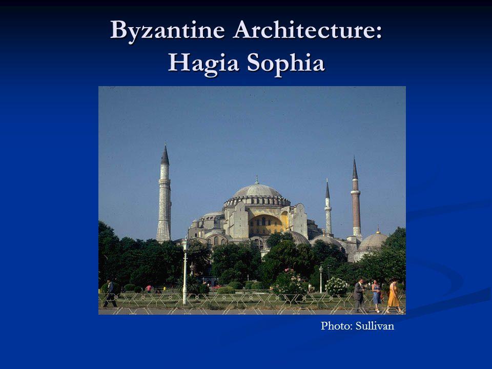 Byzantine Architecture: Hagia Sophia Photo: Sullivan