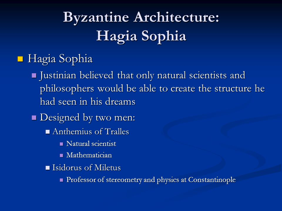 Byzantine Architecture: Hagia Sophia Hagia Sophia Hagia Sophia Justinian believed that only natural scientists and philosophers would be able to creat
