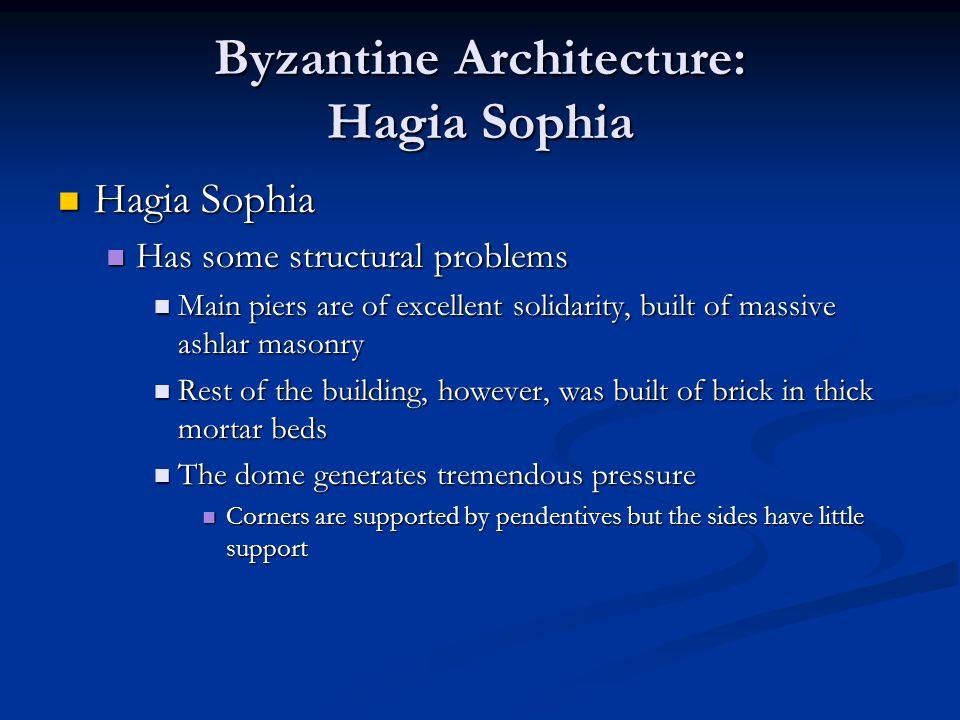 Byzantine Architecture: Hagia Sophia Hagia Sophia Hagia Sophia Has some structural problems Has some structural problems Main piers are of excellent s