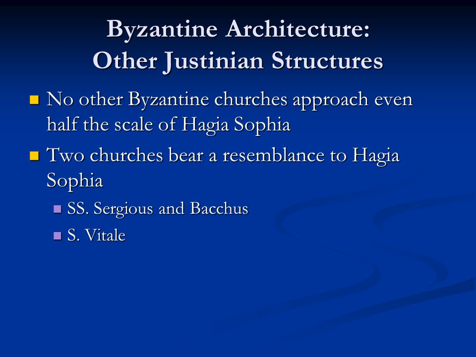 Byzantine Architecture: Other Justinian Structures No other Byzantine churches approach even half the scale of Hagia Sophia No other Byzantine churche