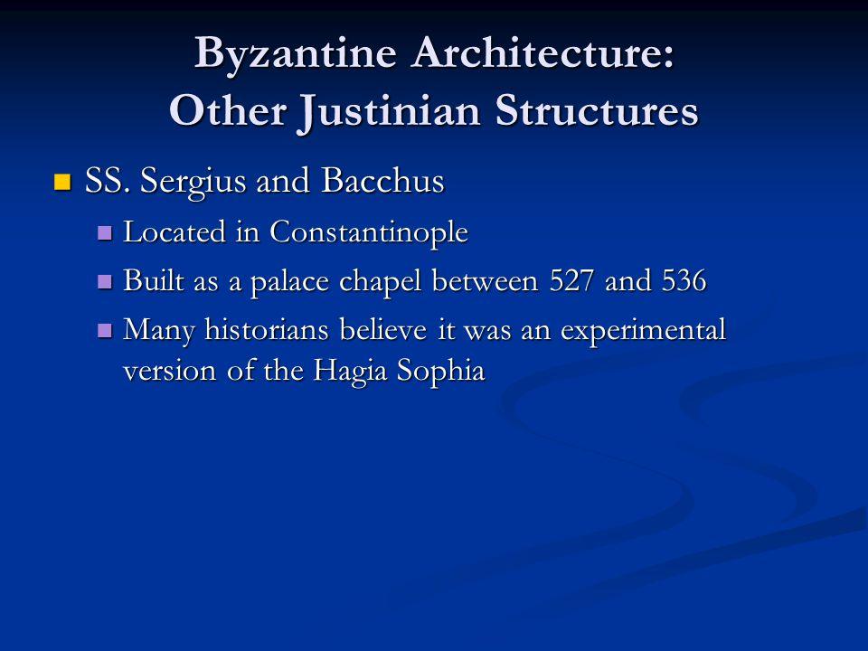 Byzantine Architecture: Other Justinian Structures SS. Sergius and Bacchus SS. Sergius and Bacchus Located in Constantinople Located in Constantinople