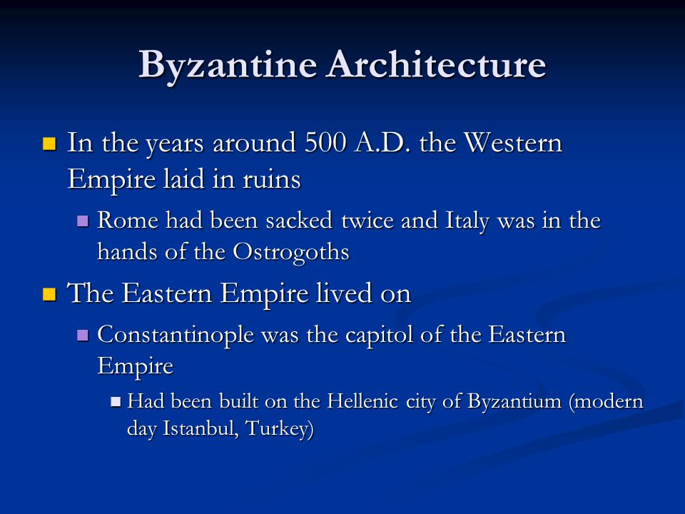 Byzantine Architecture In the years around 500 A.D. the Western Empire laid in ruins In the years around 500 A.D. the Western Empire laid in ruins Rom