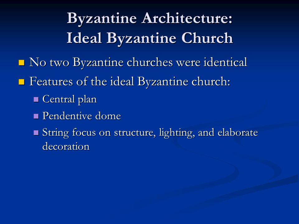 Byzantine Architecture: Ideal Byzantine Church No two Byzantine churches were identical No two Byzantine churches were identical Features of the ideal