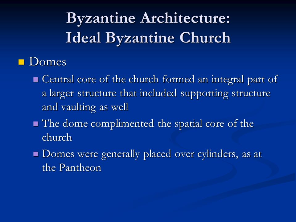 Byzantine Architecture: Ideal Byzantine Church Domes Domes Central core of the church formed an integral part of a larger structure that included supp