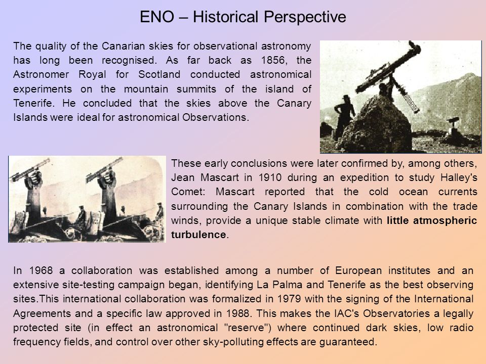 ENO – Historical Perspective The quality of the Canarian skies for observational astronomy has long been recognised. As far back as 1856, the Astronom