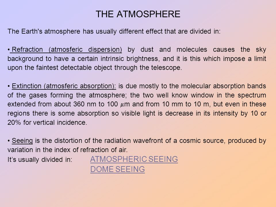 THE ATMOSPHERE The Earth's atmosphere has usually different effect that are divided in: Refraction (atmosferic dispersion) by dust and molecules cause