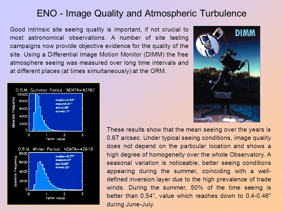 ENO - Image Quality and Atmospheric Turbulence Good intrinsic site seeing quality is important, if not crucial to most astronomical observations. A nu
