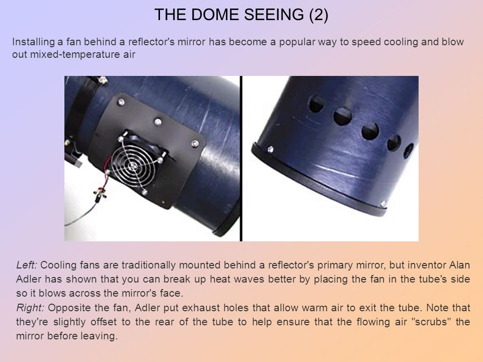 THE DOME SEEING (2) Installing a fan behind a reflector's mirror has become a popular way to speed cooling and blow out mixed-temperature air Left: Co