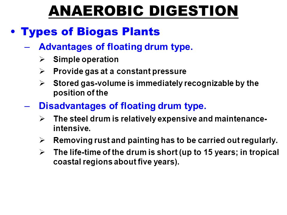 ANAEROBIC DIGESTION Types of Biogas Plants –Advantages of floating drum type.