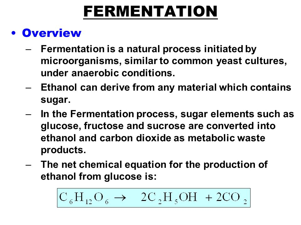 FERMENTATION Overview –Fermentation is a natural process initiated by microorganisms, similar to common yeast cultures, under anaerobic conditions.