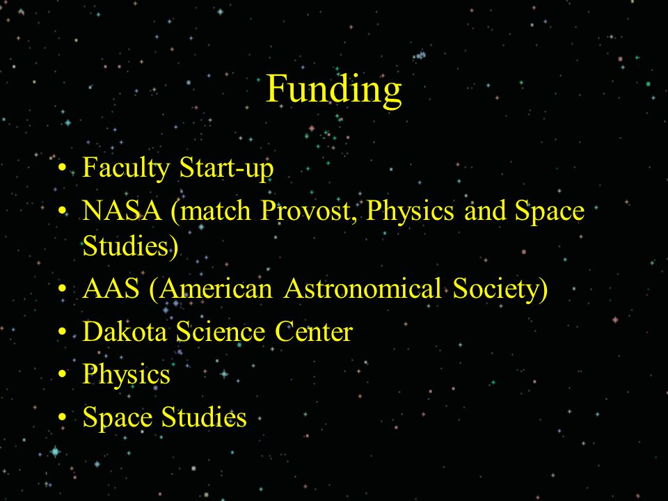 Funding Faculty Start-up NASA (match Provost, Physics and Space Studies) AAS (American Astronomical Society) Dakota Science Center Physics Space Studi