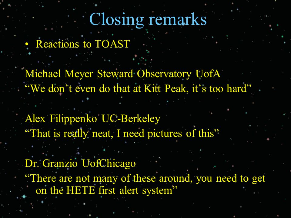 "Closing remarks Reactions to TOAST Michael Meyer Steward Observatory UofA ""We don't even do that at Kitt Peak, it's too hard"" Alex Filippenko UC-Berke"