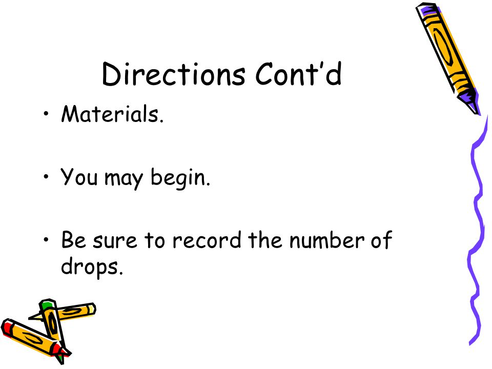 Directions Cont'd Materials. You may begin. Be sure to record the number of drops.