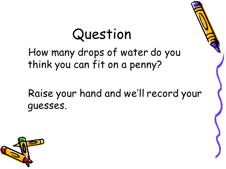 Question How many drops of water do you think you can fit on a penny.