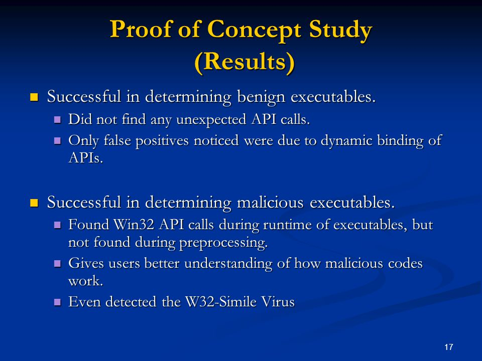 17 Proof of Concept Study (Results) Successful in determining benign executables.