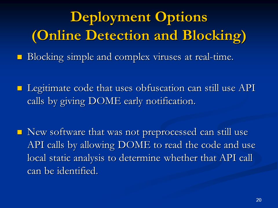 20 Deployment Options (Online Detection and Blocking) Blocking simple and complex viruses at real-time.