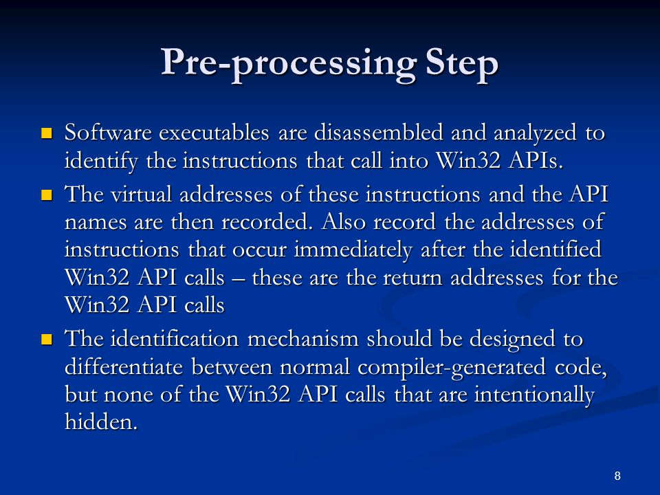 8 Pre-processing Step Software executables are disassembled and analyzed to identify the instructions that call into Win32 APIs.