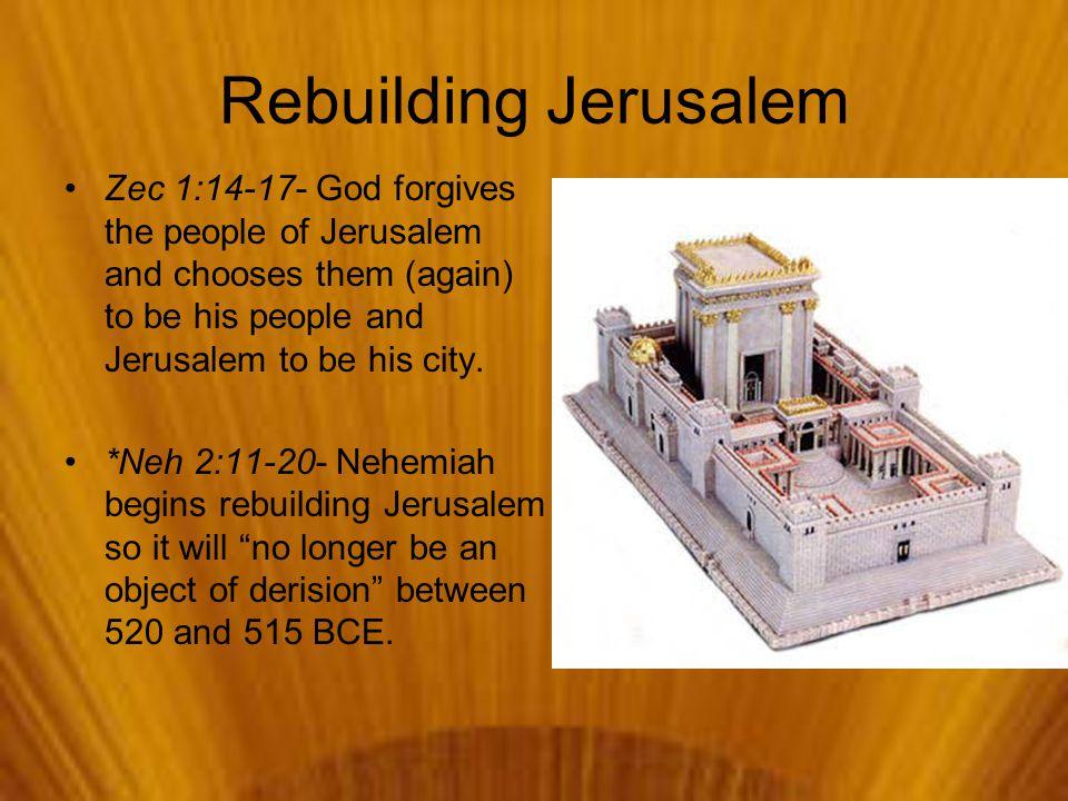 Rebuilding Jerusalem Zec 1:14-17- God forgives the people of Jerusalem and chooses them (again) to be his people and Jerusalem to be his city. *Neh 2: