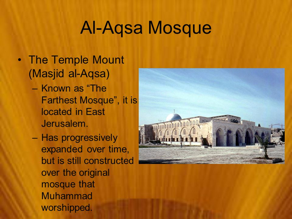 Al-Aqsa Mosque The Temple Mount (Masjid al-Aqsa) –Known as The Farthest Mosque , it is located in East Jerusalem.