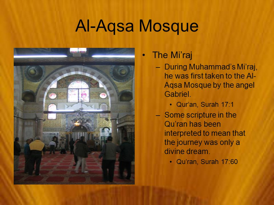 Al-Aqsa Mosque The Mi'raj –During Muhammad's Mi'raj, he was first taken to the Al- Aqsa Mosque by the angel Gabriel.
