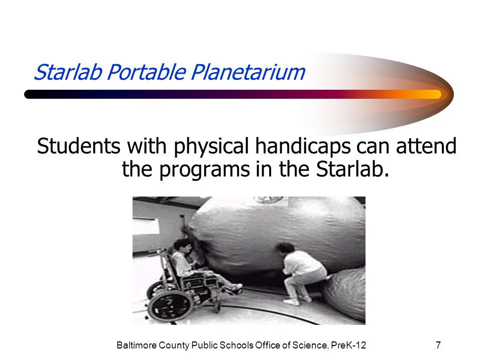 Baltimore County Public Schools Office of Science, PreK-1218 Starlab Portable Planetarium It was like sitting in the backyard, but it was better because you are closer to the stars.