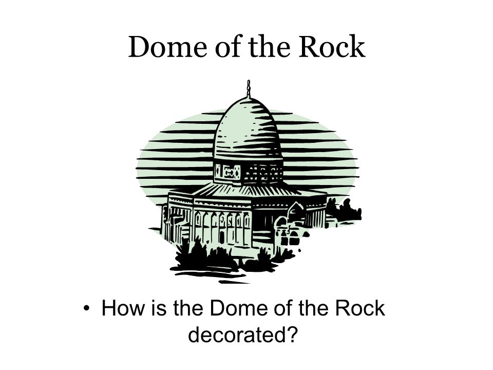 Dome of the Rock How is the Dome of the Rock decorated?