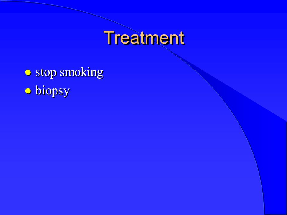 TreatmentTreatment l stop smoking l biopsy l stop smoking l biopsy