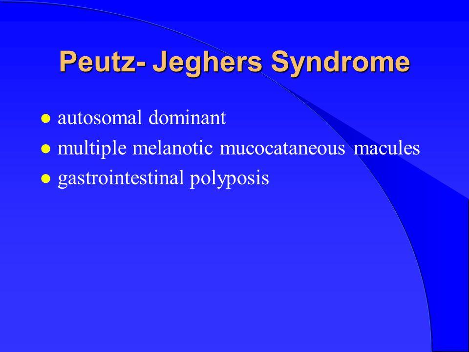 Peutz- Jeghers Syndrome l autosomal dominant l multiple melanotic mucocataneous macules l gastrointestinal polyposis l autosomal dominant l multiple melanotic mucocataneous macules l gastrointestinal polyposis