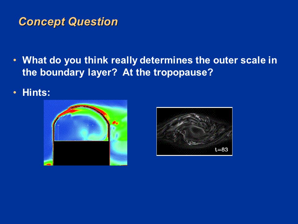 Concept Question What do you think really determines the outer scale in the boundary layer? At the tropopause? Hints: