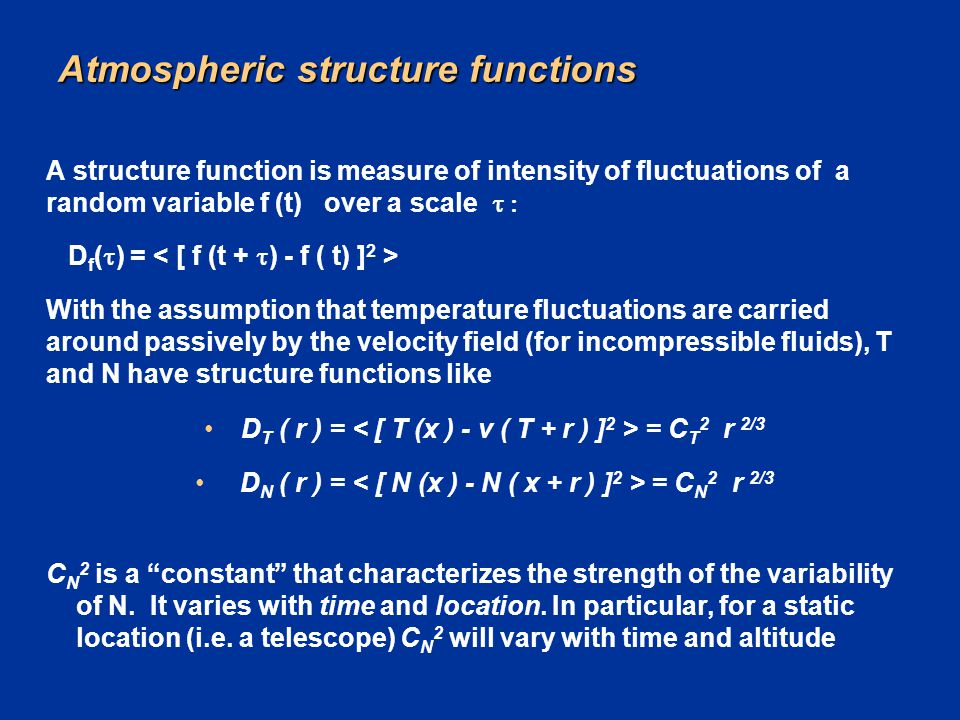 Atmospheric structure functions A structure function is measure of intensity of fluctuations of a random variable f (t) over a scale  D f (  ) = W
