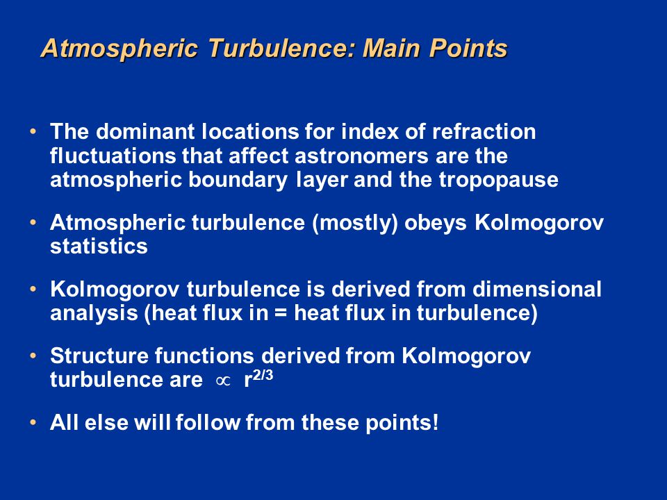 Atmospheric Turbulence: Main Points The dominant locations for index of refraction fluctuations that affect astronomers are the atmospheric boundary l