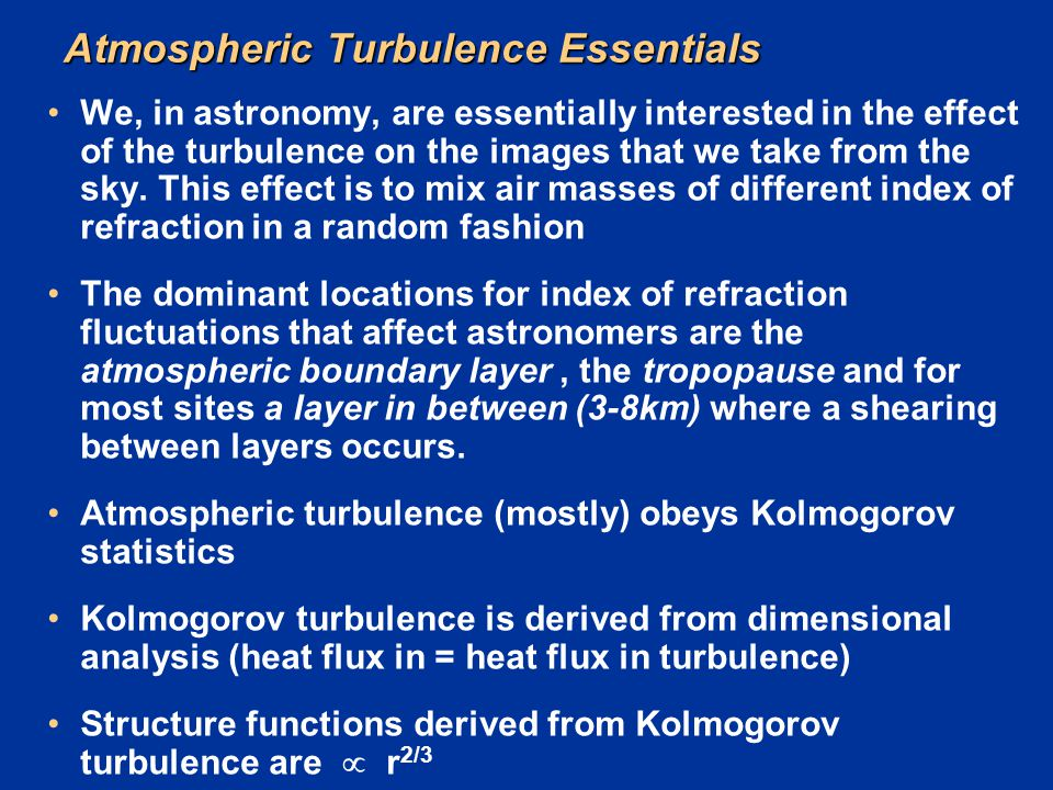 Atmospheric Turbulence Essentials We, in astronomy, are essentially interested in the effect of the turbulence on the images that we take from the sky