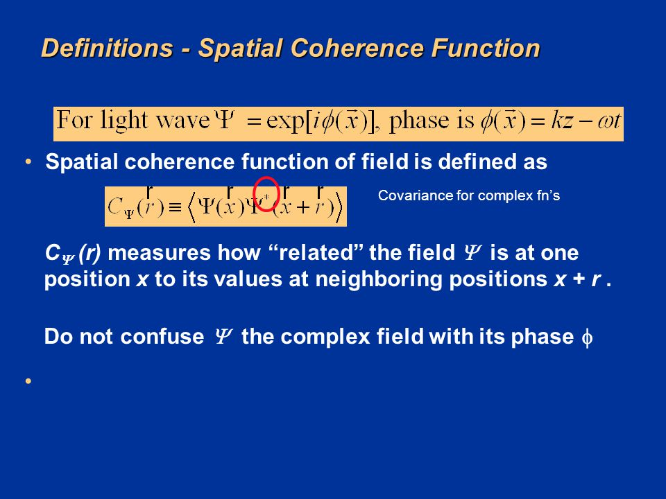 "Definitions - Spatial Coherence Function Spatial coherence function of field is defined as Covariance for complex fn's C  (r) measures how ""related"""
