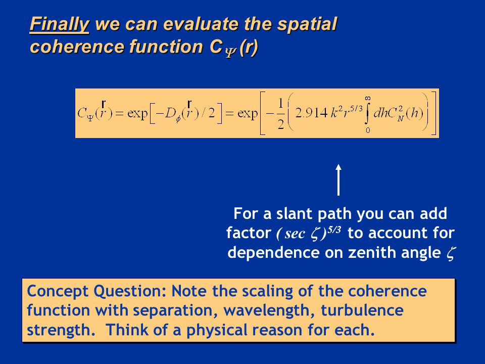 Finally we can evaluate the spatial coherence function C  (r) For a slant path you can add factor ( sec  ) 5/3 to account for dependence on zenith a