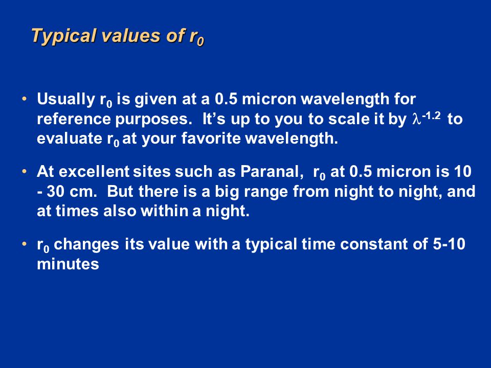 Typical values of r 0 Usually r 0 is given at a 0.5 micron wavelength for reference purposes. It's up to you to scale it by -1.2 to evaluate r 0 at yo