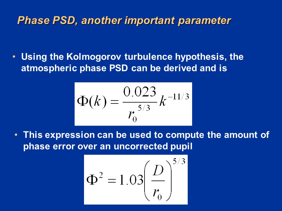 Phase PSD, another important parameter Using the Kolmogorov turbulence hypothesis, the atmospheric phase PSD can be derived and is This expression can