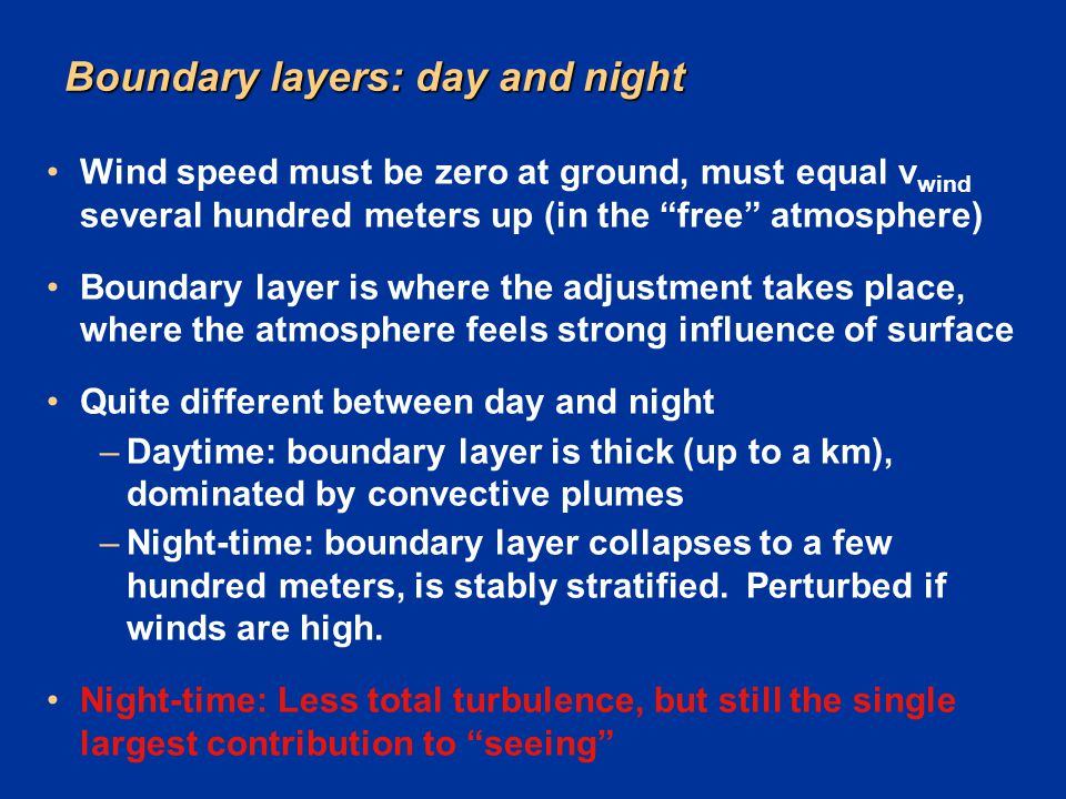 "Boundary layers: day and night Wind speed must be zero at ground, must equal v wind several hundred meters up (in the ""free"" atmosphere) Boundary laye"