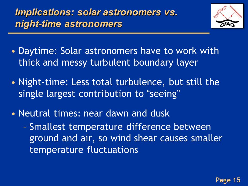 Page 15 Implications: solar astronomers vs. night-time astronomers Daytime: Solar astronomers have to work with thick and messy turbulent boundary lay
