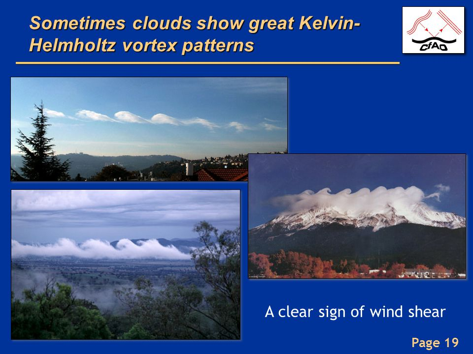 Page 19 Sometimes clouds show great Kelvin- Helmholtz vortex patterns A clear sign of wind shear