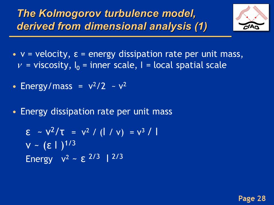 Page 28 The Kolmogorov turbulence model, derived from dimensional analysis (1) v = velocity, ε = energy dissipation rate per unit mass, = viscosity, l
