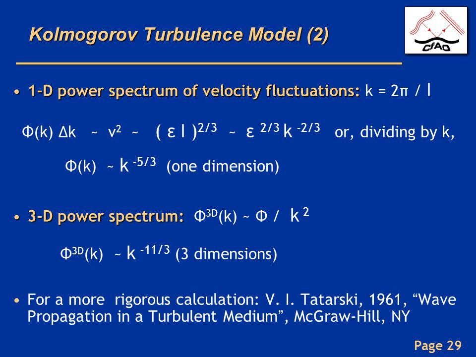 Page 29 Kolmogorov Turbulence Model (2) 1-D power spectrum of velocity fluctuations:1-D power spectrum of velocity fluctuations: k = 2π / l Φ(k) Δk ~