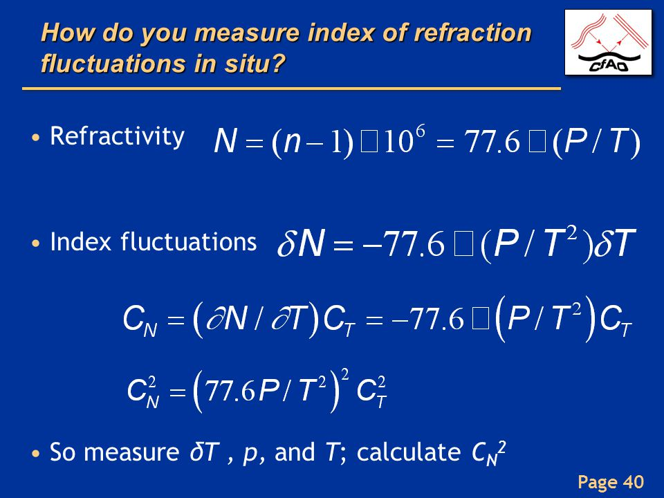Page 40 How do you measure index of refraction fluctuations in situ? Refractivity Index fluctuations So measure δT, p, and T; calculate C N 2