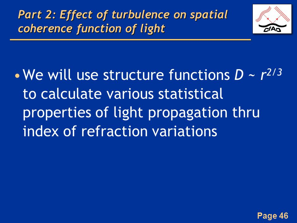 Page 46 Part 2: Effect of turbulence on spatial coherence function of light We will use structure functions D ~ r 2/3 to calculate various statistical