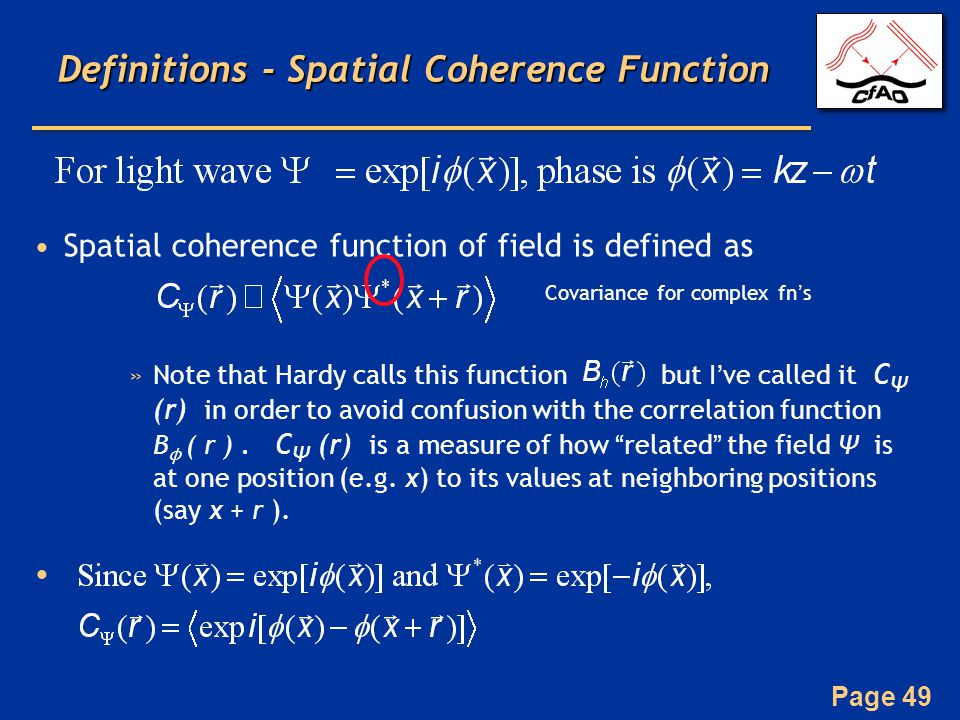 Page 49 Definitions - Spatial Coherence Function Spatial coherence function of field is defined as Covariance for complex fn's »Note that Hardy calls