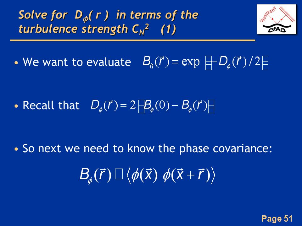 Page 51 Solve for D ϕ ( r ) in terms of the turbulence strength C N 2 (1) We want to evaluate Recall that So next we need to know the phase covariance