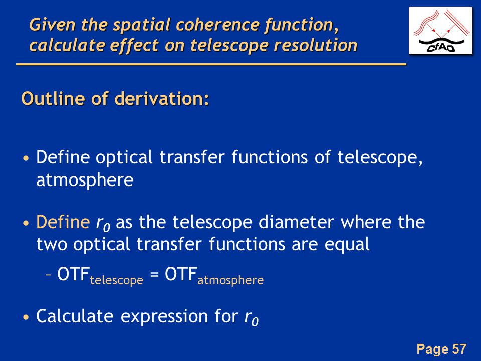 Page 57 Given the spatial coherence function, calculate effect on telescope resolution Outline of derivation: Define optical transfer functions of tel