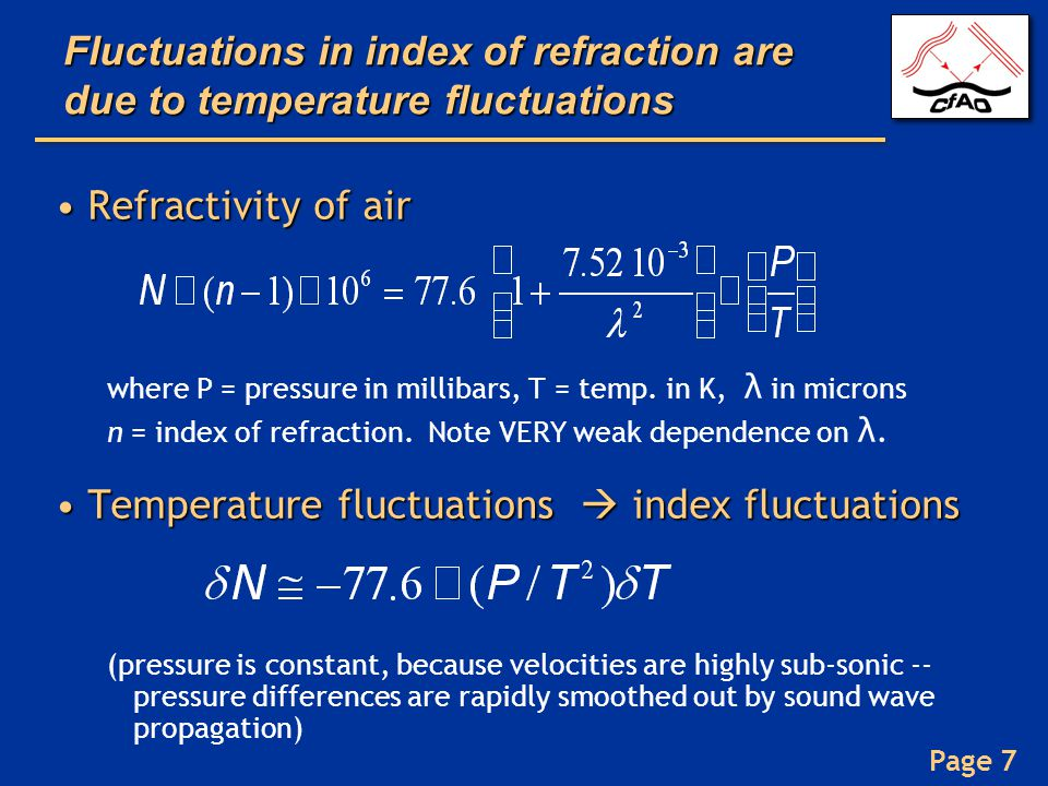 Page 7 Fluctuations in index of refraction are due to temperature fluctuations Refractivity of airRefractivity of air where P = pressure in millibars,